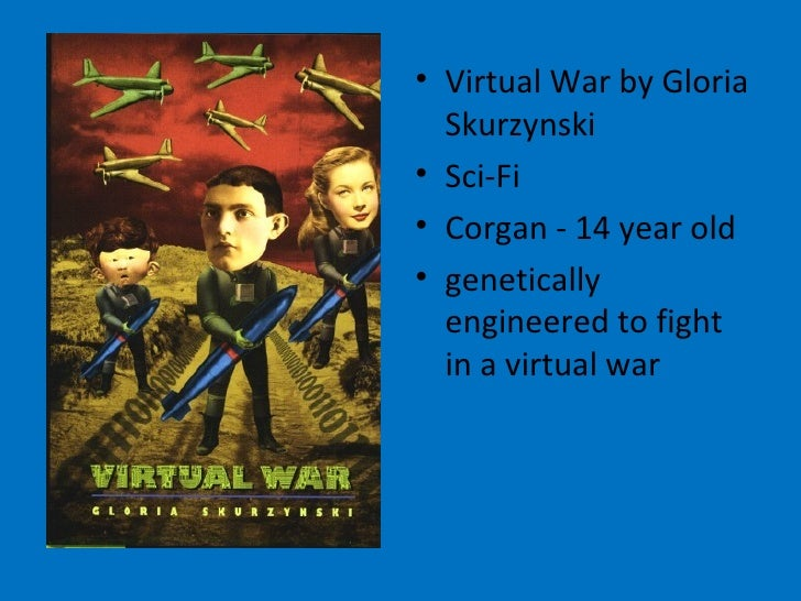 a review of virtual war a book by gloria skurzynski Gloria joan skurzynski (born july 6, 1930) is an american writer of books for  young people, including both fiction and non-fiction contents 1 early life 2  career 21 awards 22 publications 221 mysteries in our national parks 222  the virtual war chronologs.