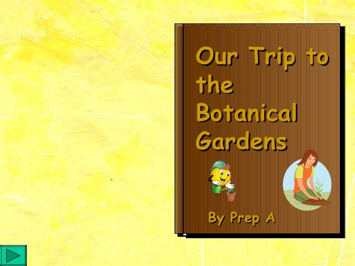 Our Trip to the Botanical Gardens By Prep A