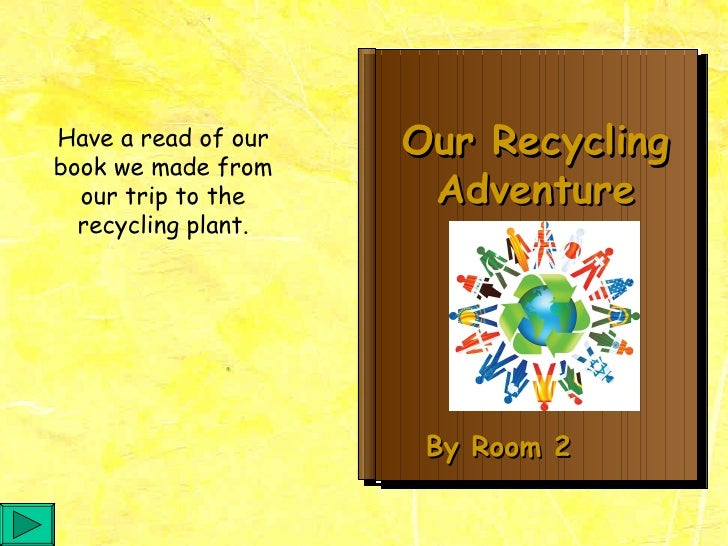 Our Recycling Adventure By Room 2 Have a read of our book we made from our trip to the recycling plant.