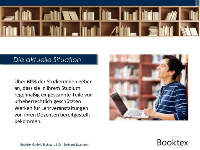 Booktex GmbH, Stuttgart   Dr. Bertram Salzmann Über 60% der Studierenden geben an, dass sie in ihrem Studium regelmäßig ei...
