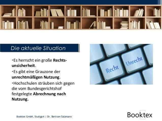 Booktex GmbH, Stuttgart   Dr. Bertram Salzmann •Es herrscht ein große Rechts- unsicherheit. •Es gibt eine Grauzone der unr...