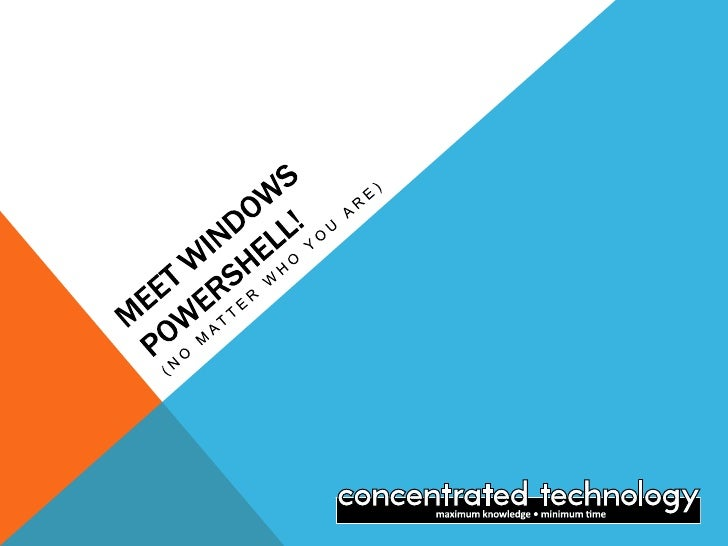 Meet windows powershell!<br />(no matter who you are)<br />