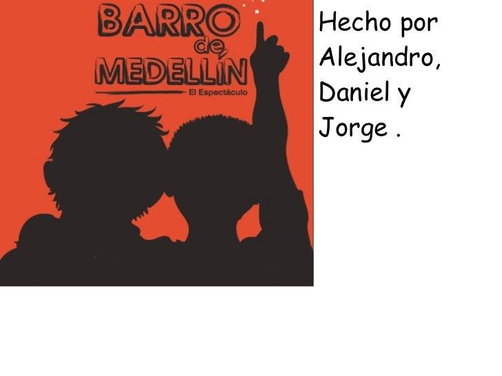 Hecho porAlejandro,Daniel yJorge .
