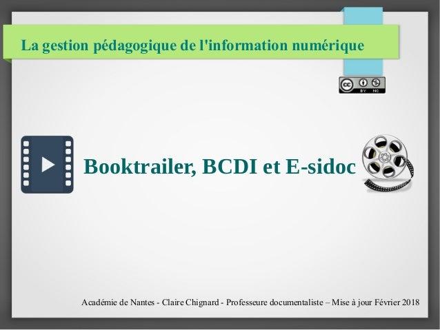 La gestion pédagogique de l'information numérique Booktrailer, BCDI et E-sidoc Académie de Nantes - Claire Chignard - Prof...