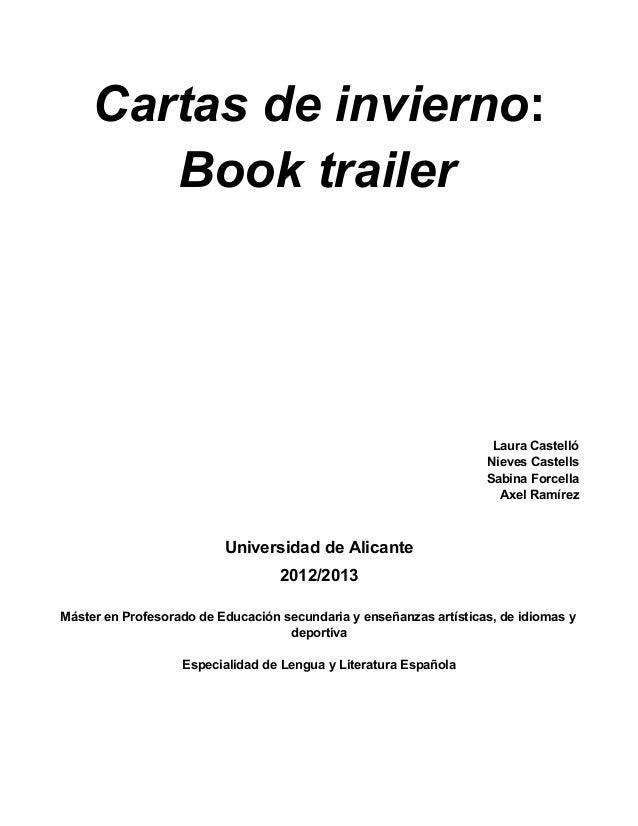 Cartas de invierno:Book trailerLaura CastellóNieves CastellsSabina ForcellaAxel RamírezUniversidad de Alicante2012/2013Más...