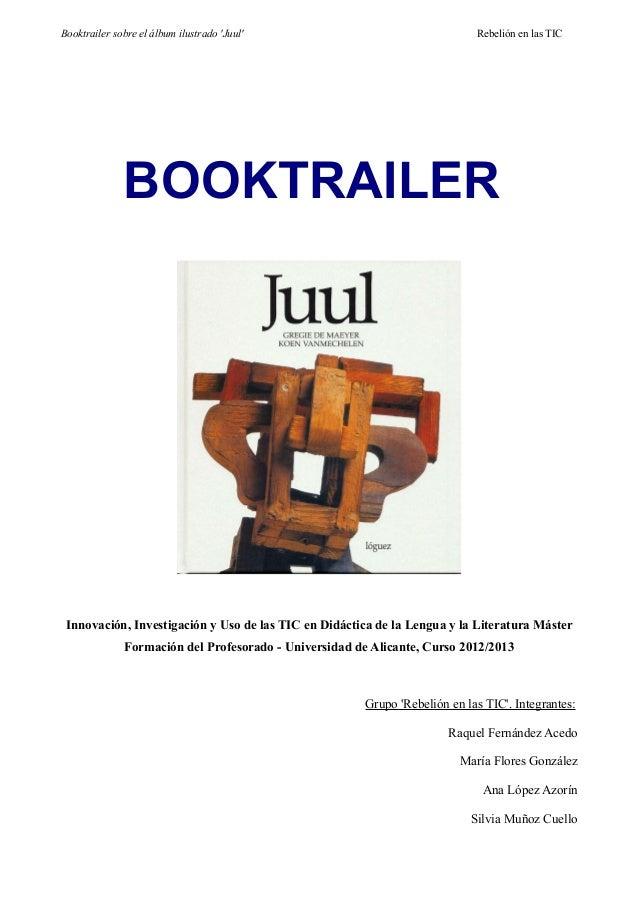 Booktrailer sobre el álbum ilustrado Juul Rebelión en las TICBOOKTRAILERInnovación, Investigación y Uso de las TIC en Didá...
