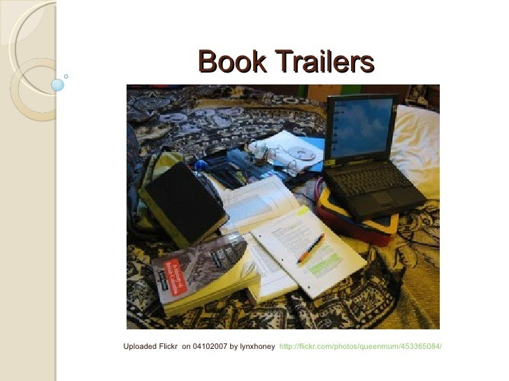 Book Trailers Uploaded Flickr  on 04102007 by lynxhoney  http://flickr.com/photos/queenmum/453365084/