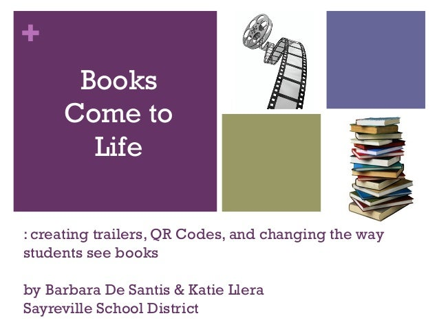 +      Books     Come to       Life: creating trailers, QR Codes, and changing the waystudents see booksby Barbara De Sant...