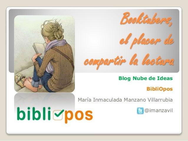 Booktubers,  el placer de  compartir la lectura  Blog Nube de Ideas  BibliOpos  María Inmaculada Manzano Villarrubia  @ima...