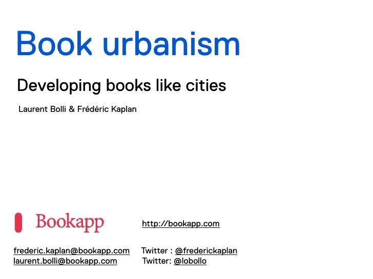 Book urbanismDeveloping books like cities Laurent Bolli & Frédéric Kaplan                                   http://bookapp...