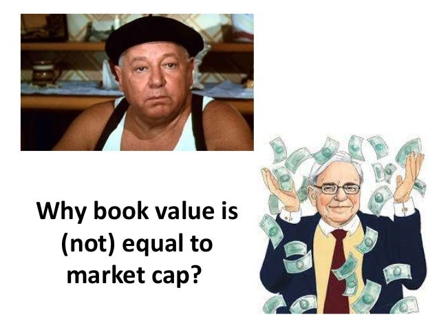 Why book value is(not) equal tomarket cap?