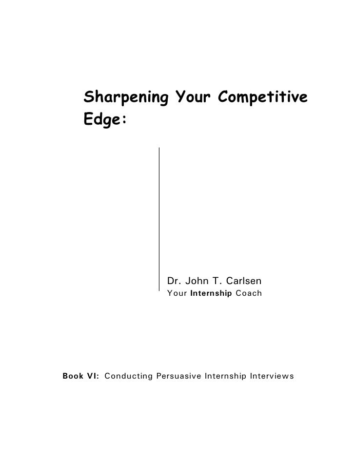 Sharpening Your Competitive    Edge:                       Dr. John T. Carlsen                       Your Internship Coach...