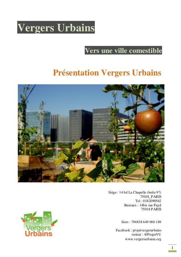 1 Vergers Urbains Vers une ville comestible Siège : 14 bd La Chapelle (boîte 97) 75018_PARIS Tel : 0182090562 Bureaux : 14...