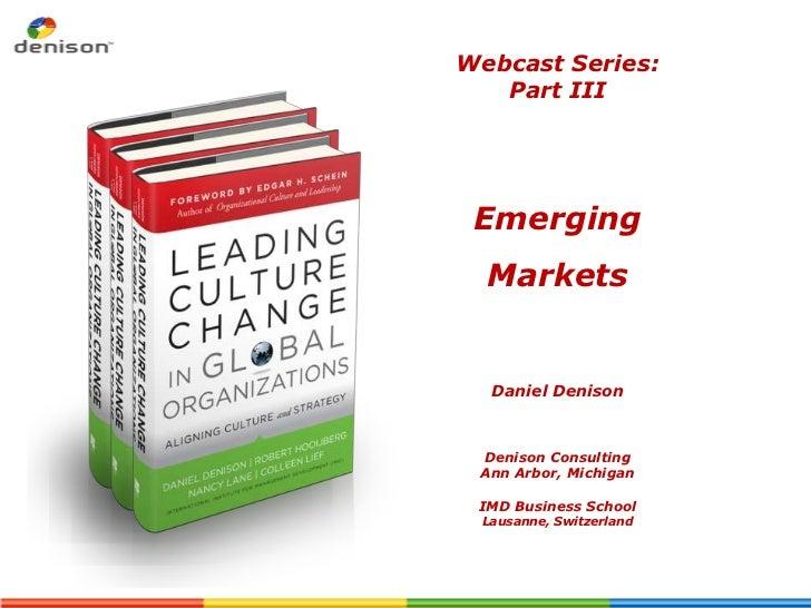 Webcast Series:   Part III Emerging  Markets  Daniel Denison Denison Consulting Ann Arbor, Michigan IMD Business School La...