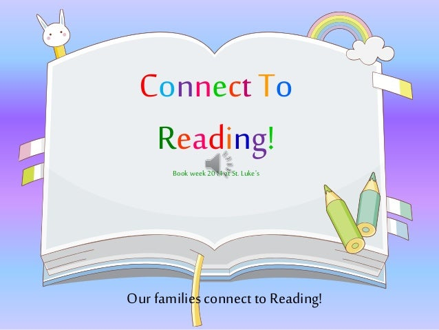 Connect To Reading! Book week 2014 at St. Luke's Our familiesconnect to Reading!