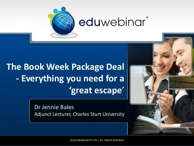 The Book Week Package Deal - Everything you need for a 'great escape' Dr Jennie Bales Adjunct Lecturer, Charles Sturt Univ...