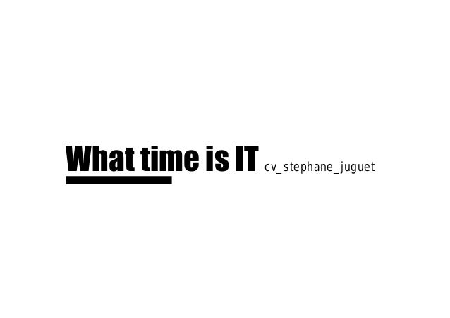 What time is IT cv_stephane_juguet