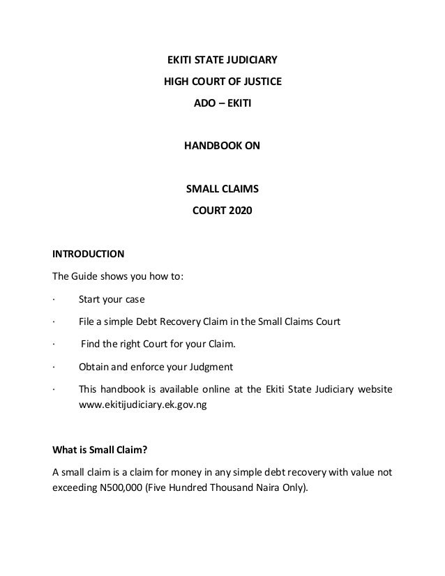 EKITI STATE JUDICIARY HIGH COURT OF JUSTICE ADO – EKITI HANDBOOK ON SMALL CLAIMS COURT 2020 INTRODUCTION The Guide shows y...