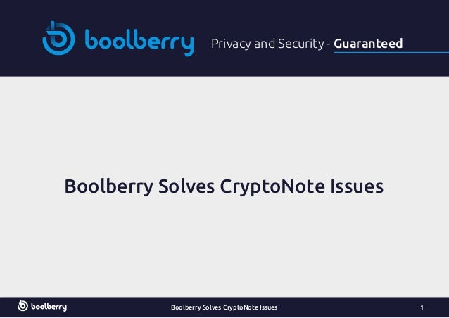 Privacy and Security - Guaranteed Boolberry Solves CryptoNote Issues Boolberry Solves CryptoNote Issues 1