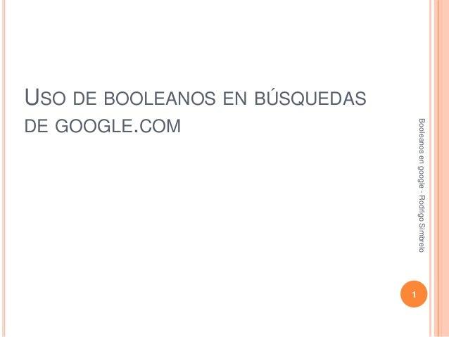 USO DE BOOLEANOS EN BÚSQUEDAS DE GOOGLE.COM Booleanosengoogle-RodrigoSimbrelo 1