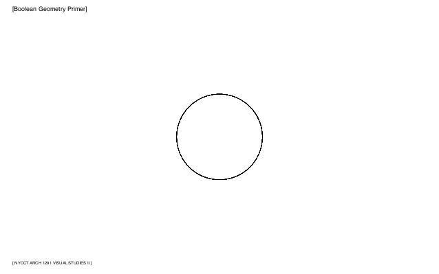 [ NYCCT ARCH 1291 VISUAL STUDIES II ] [Boolean Geometry Primer]