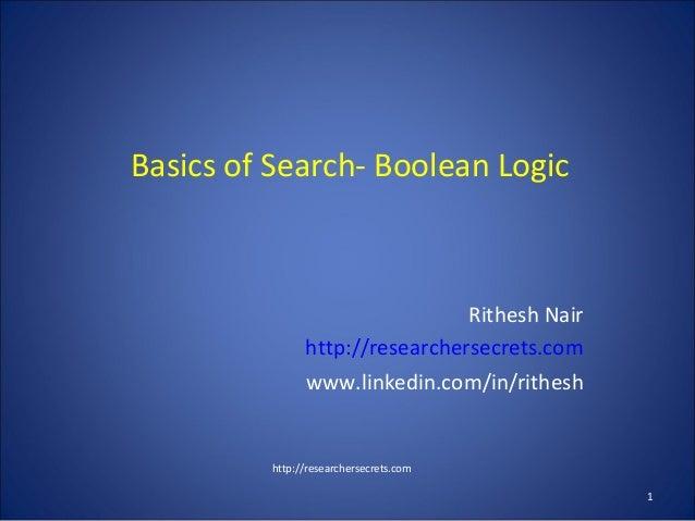 Basics of Search- Boolean Logic Rithesh Nair http://researchersecrets.com www.linkedin.com/in/rithesh http://researchersec...