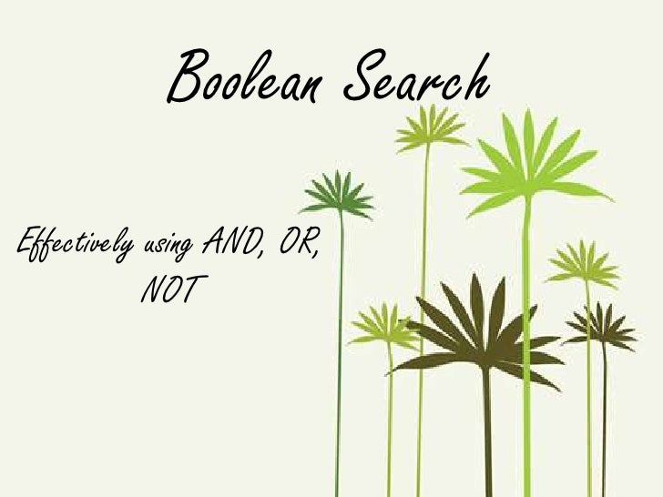 Boolean Search<br />Effectively using AND, OR, NOT<br />