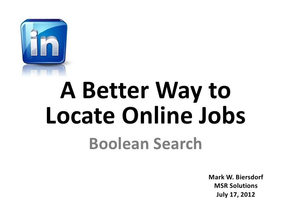ABetterWaytoLocateOnlineJobs   BooleanSearch                    MarkW.Biersdorf                     MSRSolutions...
