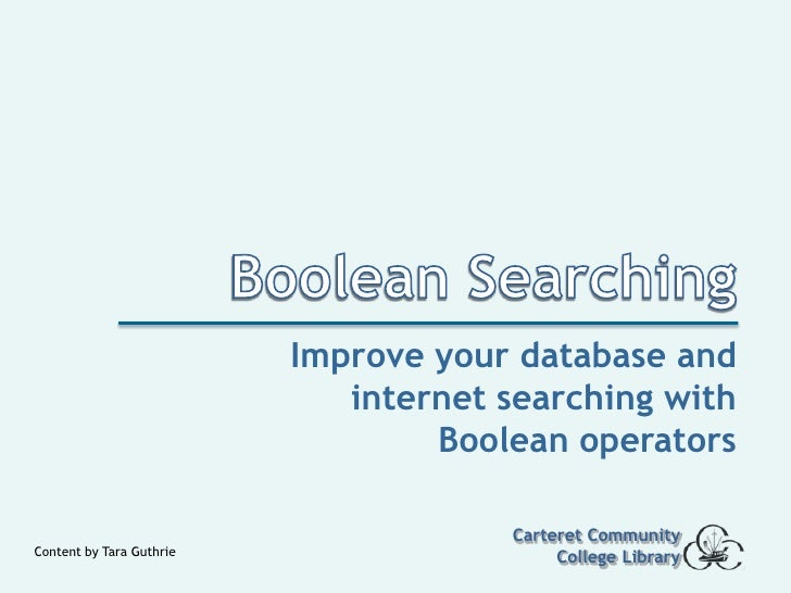 Boolean Searching<br />Improve your database and internet searching with Boolean operators<br />Carteret Community College...