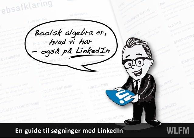 Boolsk algebra er, hvad vi har — også på LinkedIn En guide til søgninger med LinkedIn