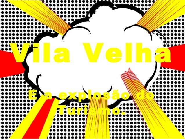 Vila Velha E a explosão do     Turismo.
