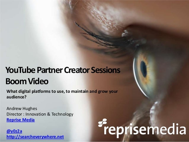 YouTube Partner Creator SessionsBoom VideoWhat digital platforms to use, to maintain and grow youraudience?Andrew HughesDi...