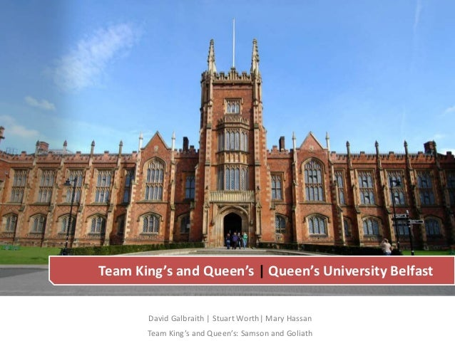 Team King's and Queen's | Queen's University Belfast       David Galbraith | Stuart Worth| Mary Hassan       Team King's a...