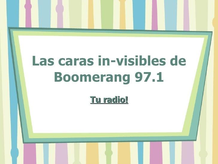 Las caras in-visibles de Boomerang 97.1 Tu radio!