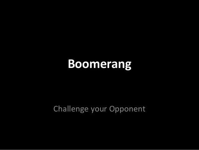 BoomerangBoomerang Challenge your OpponentChallenge your Opponent