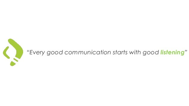 """Every good communication starts with good listening"""