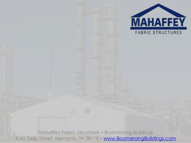 Mahaffey Fabric Structures  Boomerang Buildings4161 Delp Street, Memphis, TN 38118  www.BoomerangBuildings.com