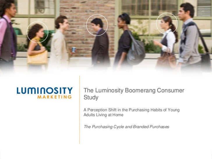 The Luminosity Boomerang Consumer Study<br />A Perception Shift in the Purchasing Habits of Young Adults Living at Home<br...
