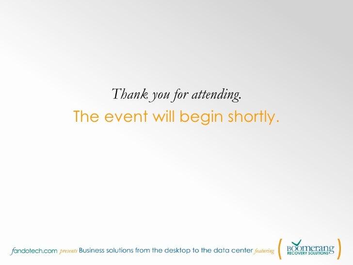 <ul><li>Thank you for attending. </li></ul><ul><li>The event will begin shortly. </li></ul>