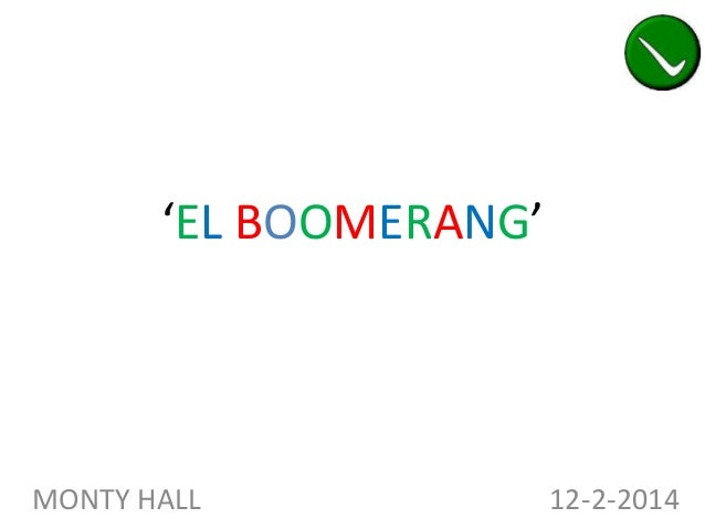 'EL BOOMERANG'  MONTY HALL  12-2-2014