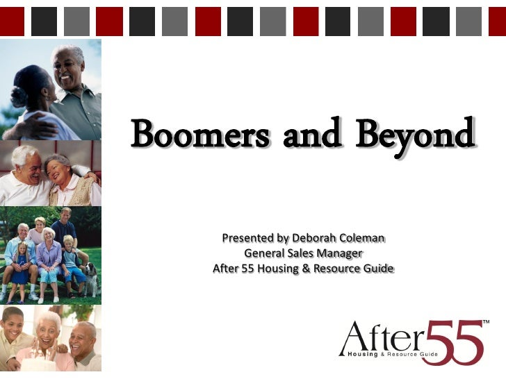 Boomers and Beyond      Presented by Deborah Coleman          General Sales Manager    After 55 Housing & Resource Guide