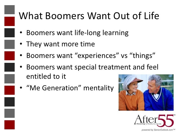 """What Boomers Want Out of Life• Boomers want life-long learning• They want more time• Boomers want """"experiences"""" vs """"things..."""