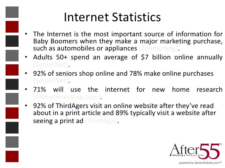 Internet Statistics• The Internet is the most important source of information for  Baby Boomers when they make a major mar...