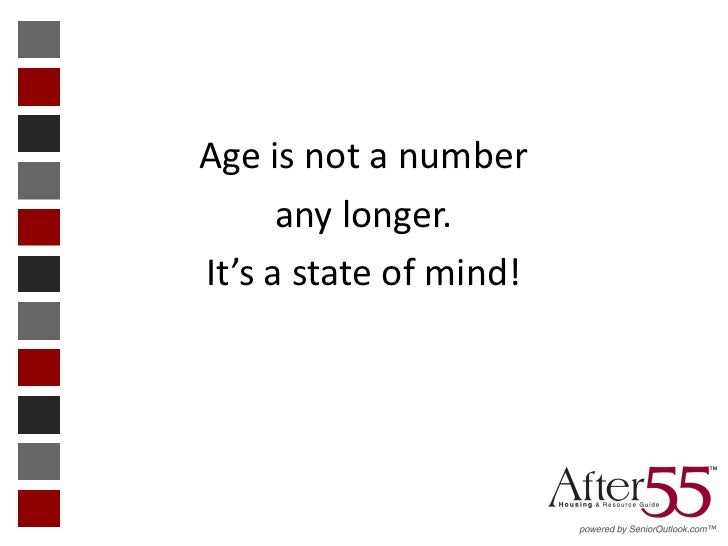 Age is not a number      any longer.It's a state of mind!