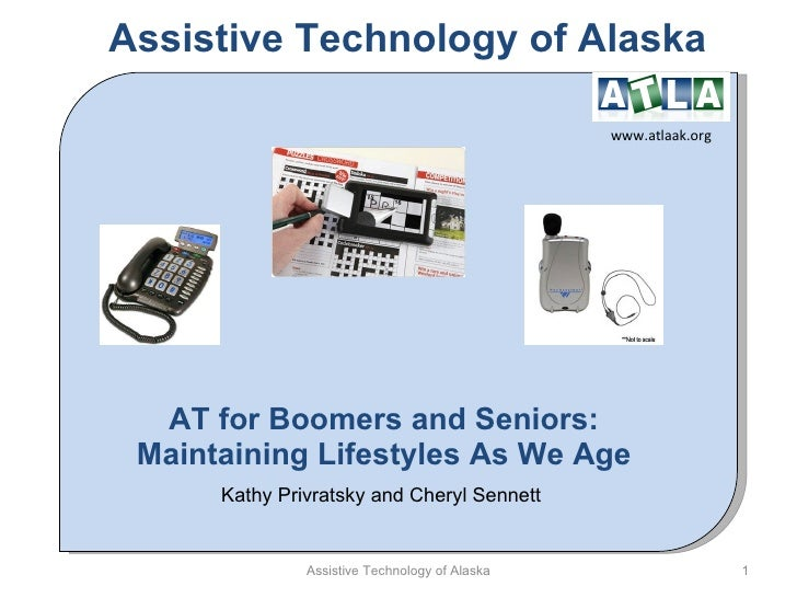 AT for Boomers and Seniors: Maintaining Lifestyles As We Age Kathy Privratsky and Cheryl Sennett  Assistive Technology of ...