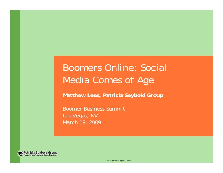 Boomers Online: Social Media Comes of Age Matthew Lees, Patricia Seybold Group  Boomer Business Summit Las Vegas, NV March...