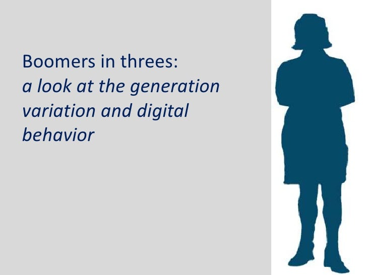 Boomers in threes: a look at the generation variation and digital behavior<br />