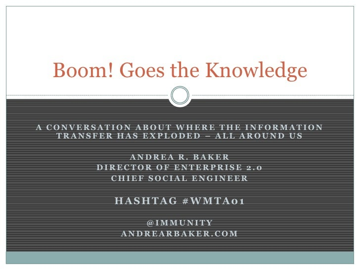 Boom! Goes the KnowledgeA CONVERSATION ABOUT WHERE THE INFORMATION   TRANSFER HAS EXPLODED – ALL AROUND US             AND...