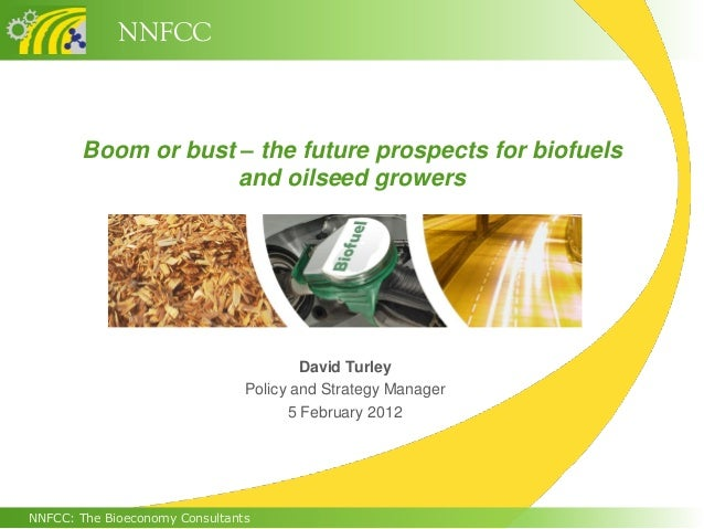 NNFCC       Boom or bust – the future prospects for biofuels                    and oilseed growers                       ...