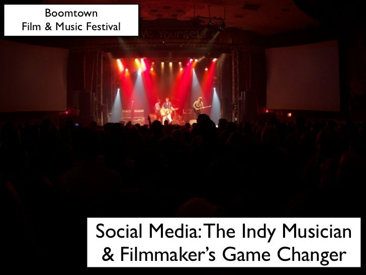BoomtownFilm & Music Festival               Social Media: The Indy Musician                & Filmmaker's Game Changer